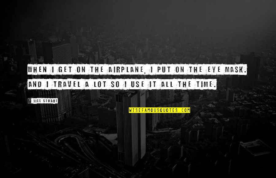 Time And Travel Quotes By Jill Stuart: When I get on the airplane, I put
