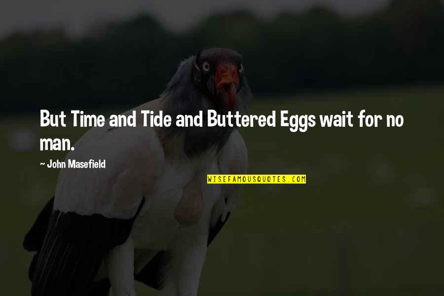 Time And Travel Quotes By John Masefield: But Time and Tide and Buttered Eggs wait