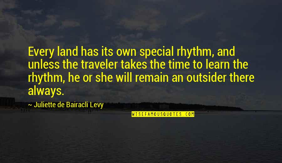 Time And Travel Quotes By Juliette De Bairacli Levy: Every land has its own special rhythm, and