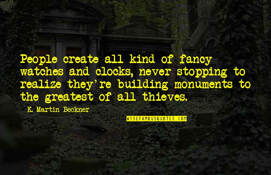 Time And Travel Quotes By K. Martin Beckner: People create all kind of fancy watches and