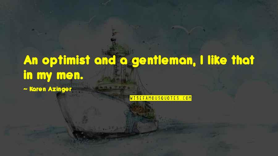 Time And Travel Quotes By Karen Azinger: An optimist and a gentleman, I like that