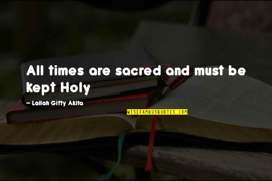 Time And Travel Quotes By Lailah Gifty Akita: All times are sacred and must be kept
