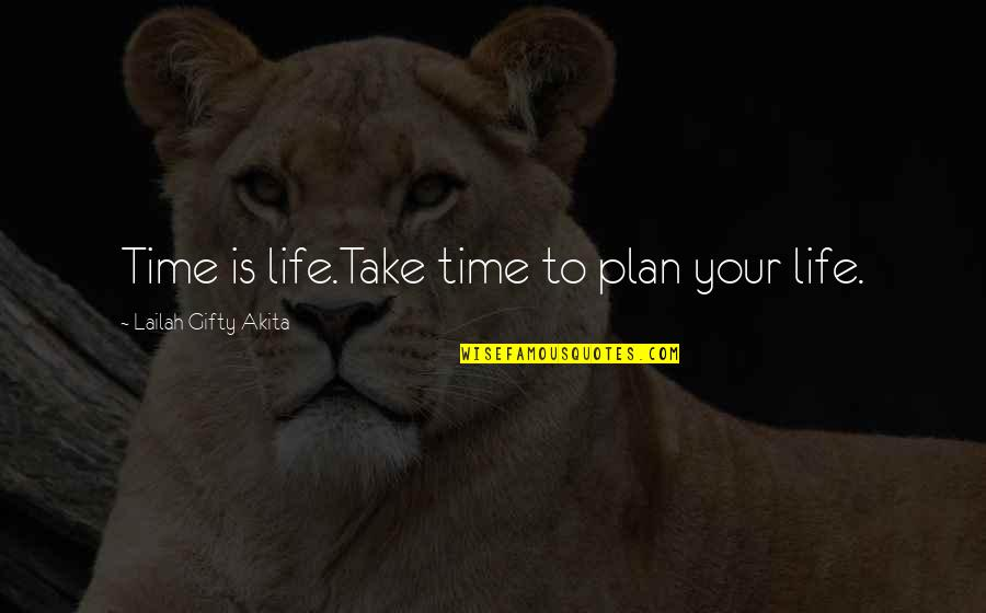 Time And Travel Quotes By Lailah Gifty Akita: Time is life.Take time to plan your life.