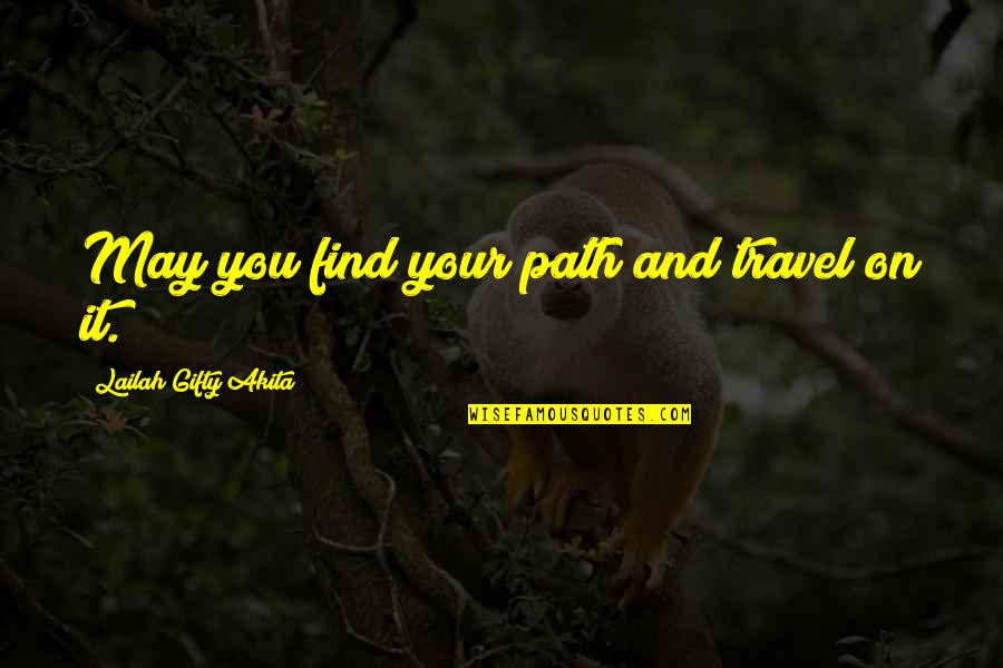 Time And Travel Quotes By Lailah Gifty Akita: May you find your path and travel on