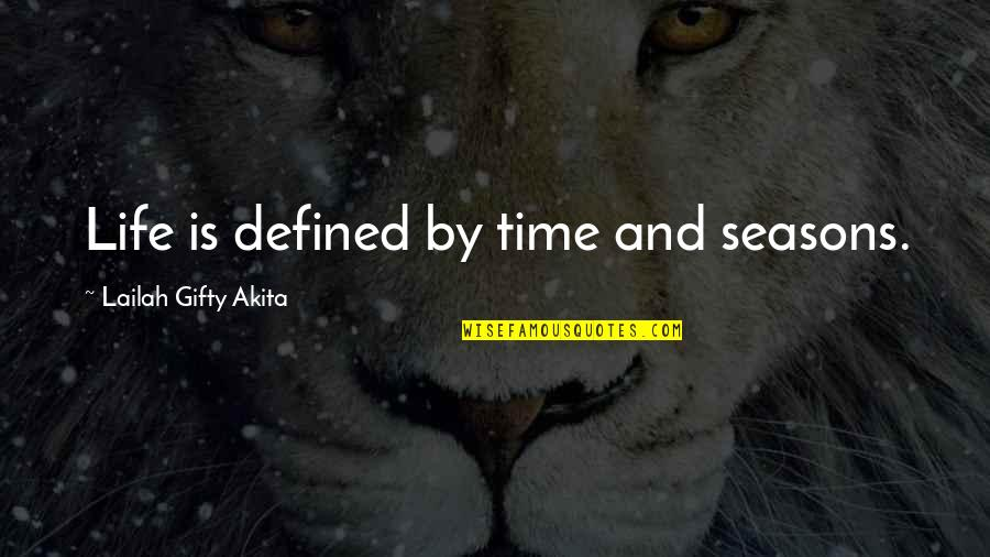 Time And Travel Quotes By Lailah Gifty Akita: Life is defined by time and seasons.