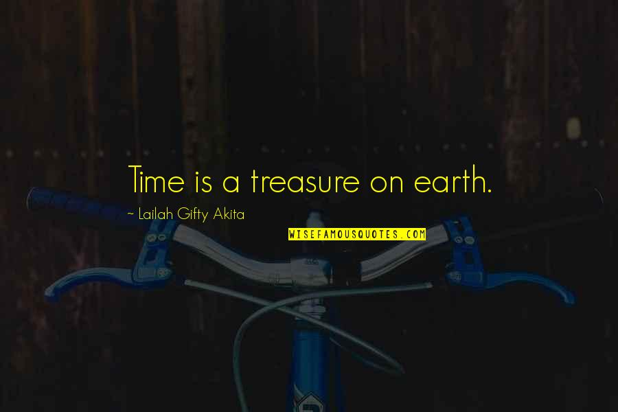 Time And Travel Quotes By Lailah Gifty Akita: Time is a treasure on earth.