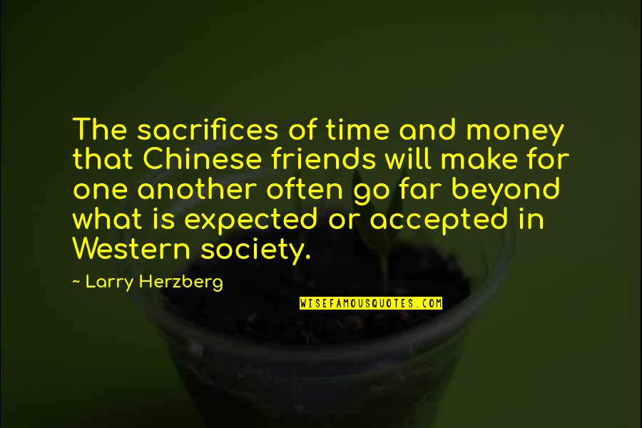 Time And Travel Quotes By Larry Herzberg: The sacrifices of time and money that Chinese