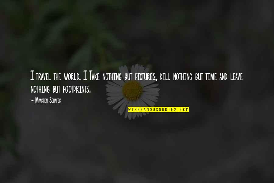 Time And Travel Quotes By Maarten Schafer: I travel the world. I Take nothing but