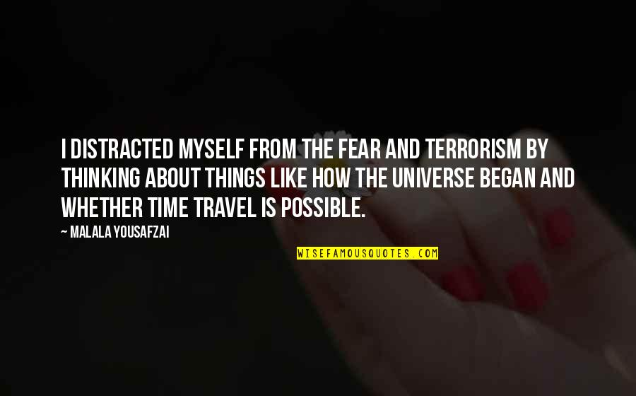 Time And Travel Quotes By Malala Yousafzai: I distracted myself from the fear and terrorism