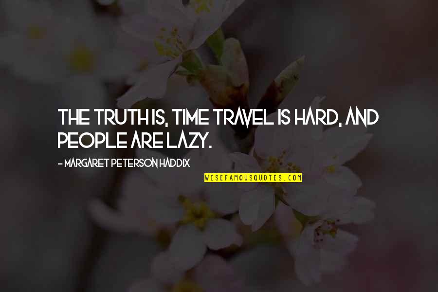 Time And Travel Quotes By Margaret Peterson Haddix: The truth is, time travel is hard, and