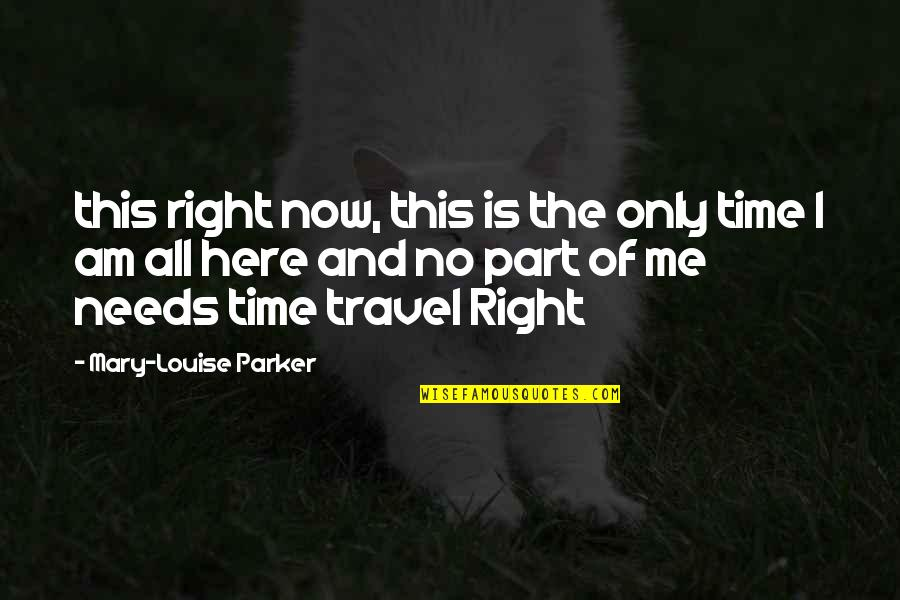 Time And Travel Quotes By Mary-Louise Parker: this right now, this is the only time