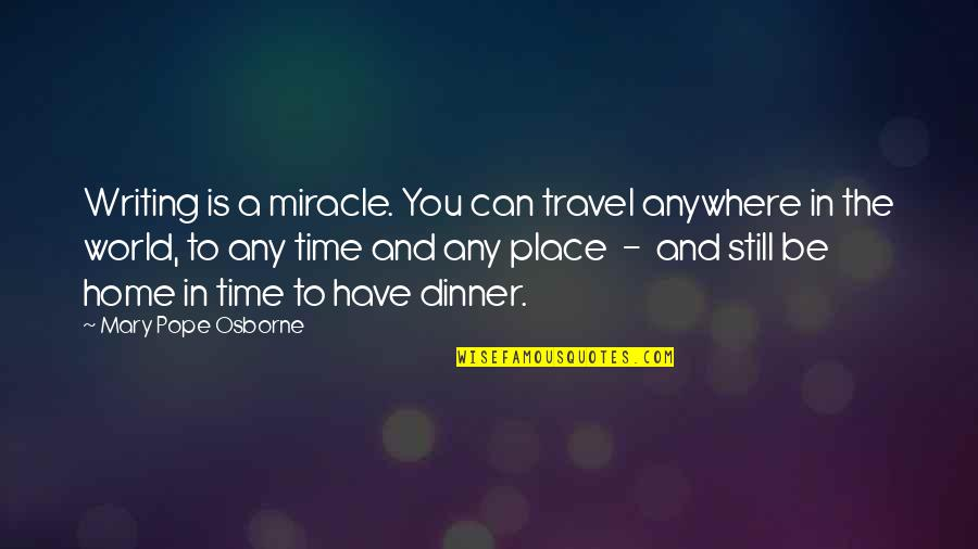 Time And Travel Quotes By Mary Pope Osborne: Writing is a miracle. You can travel anywhere