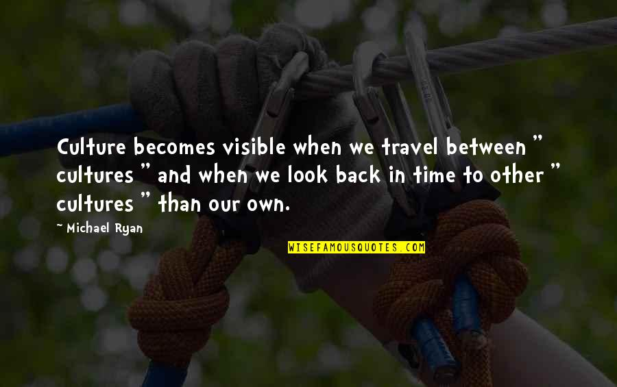 """Time And Travel Quotes By Michael Ryan: Culture becomes visible when we travel between """""""