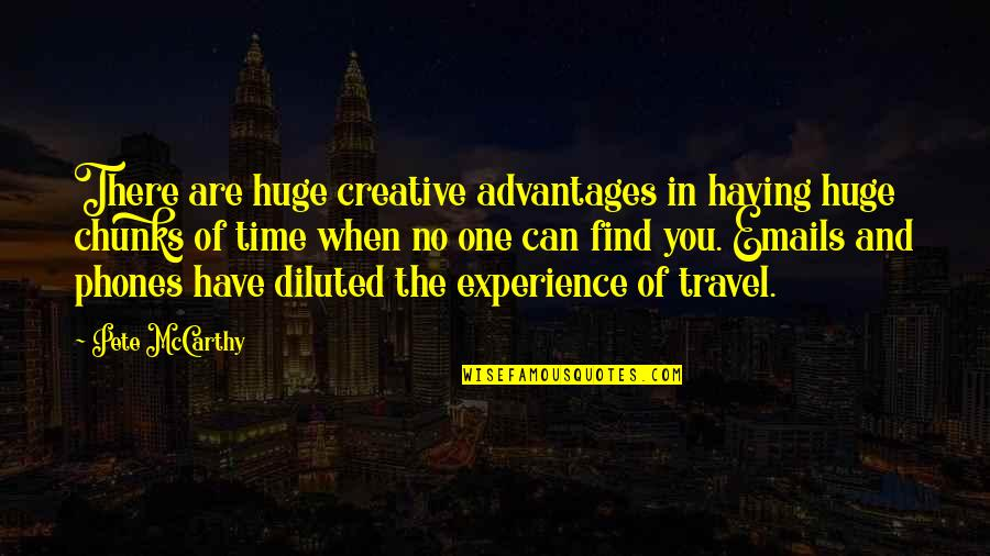 Time And Travel Quotes By Pete McCarthy: There are huge creative advantages in having huge