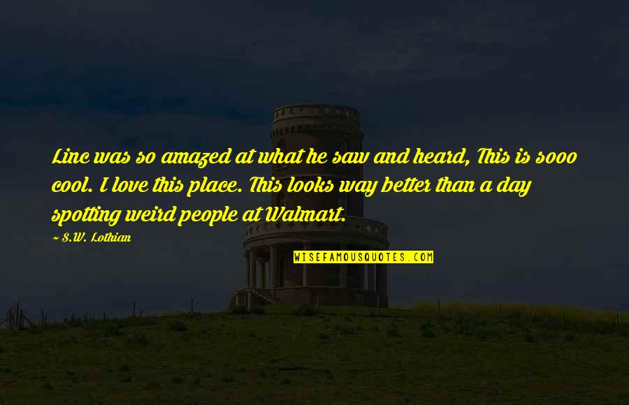 Time And Travel Quotes By S.W. Lothian: Linc was so amazed at what he saw