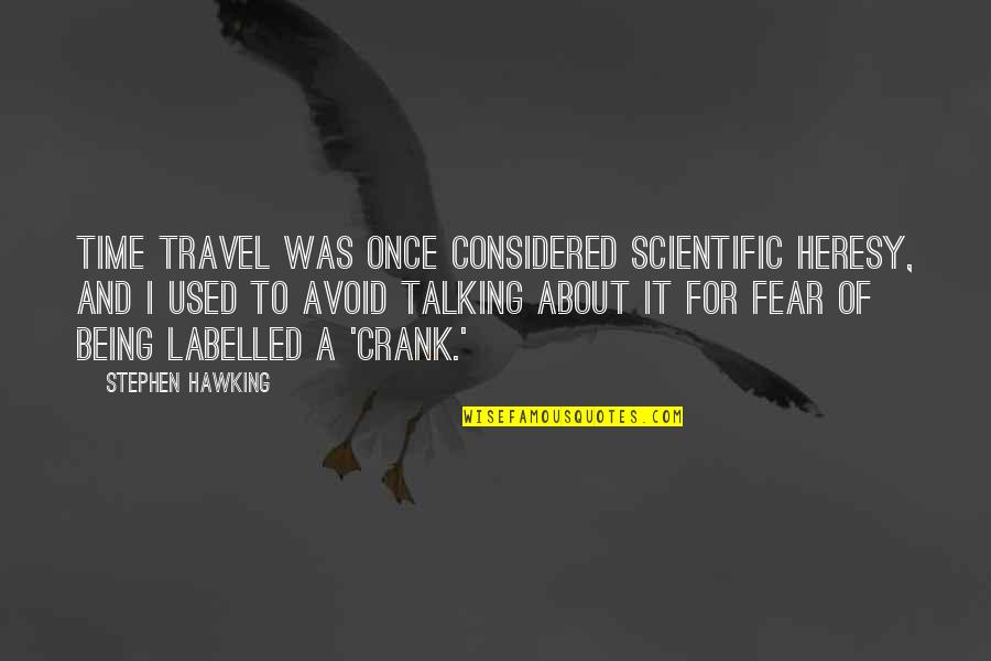 Time And Travel Quotes By Stephen Hawking: Time travel was once considered scientific heresy, and