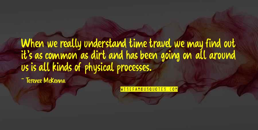 Time And Travel Quotes By Terence McKenna: When we really understand time travel we may
