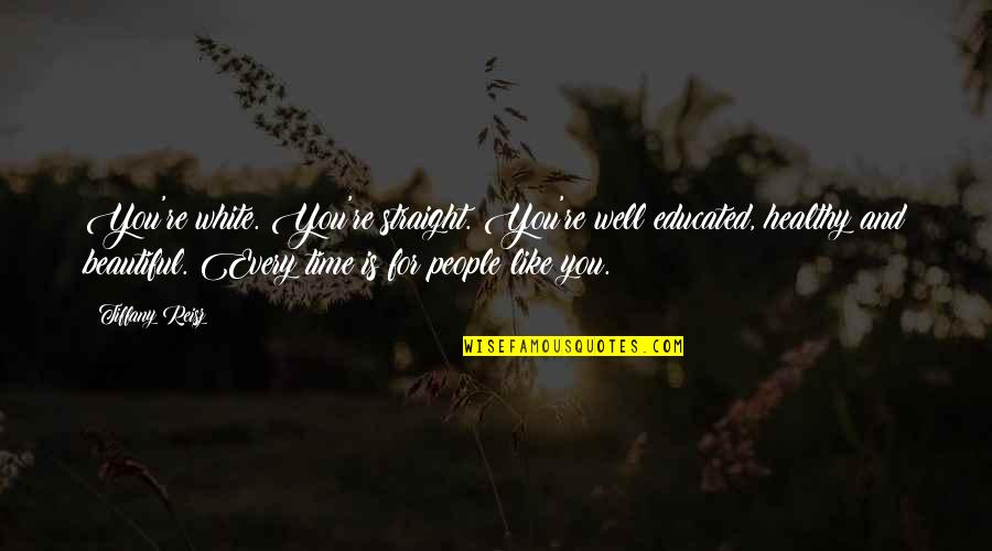 Time And Travel Quotes By Tiffany Reisz: You're white. You're straight. You're well educated, healthy