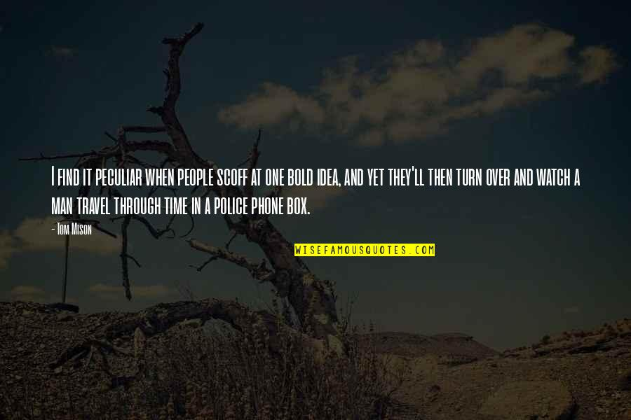 Time And Travel Quotes By Tom Mison: I find it peculiar when people scoff at