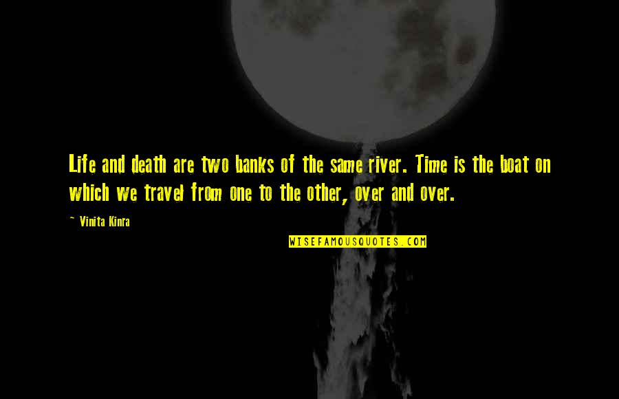 Time And Travel Quotes By Vinita Kinra: Life and death are two banks of the