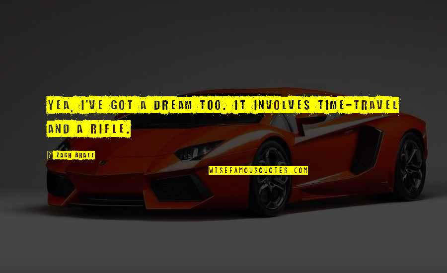 Time And Travel Quotes By Zach Braff: Yea, I've got a dream too. It involves