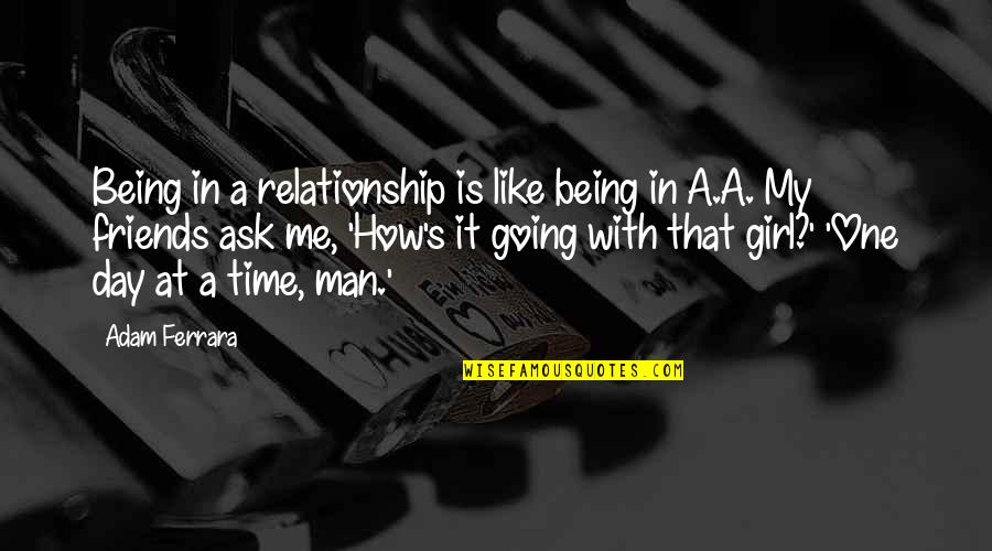 Time Being Friends Quotes By Adam Ferrara: Being in a relationship is like being in