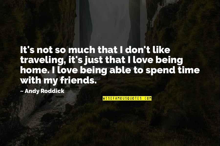 Time Being Friends Quotes By Andy Roddick: It's not so much that I don't like