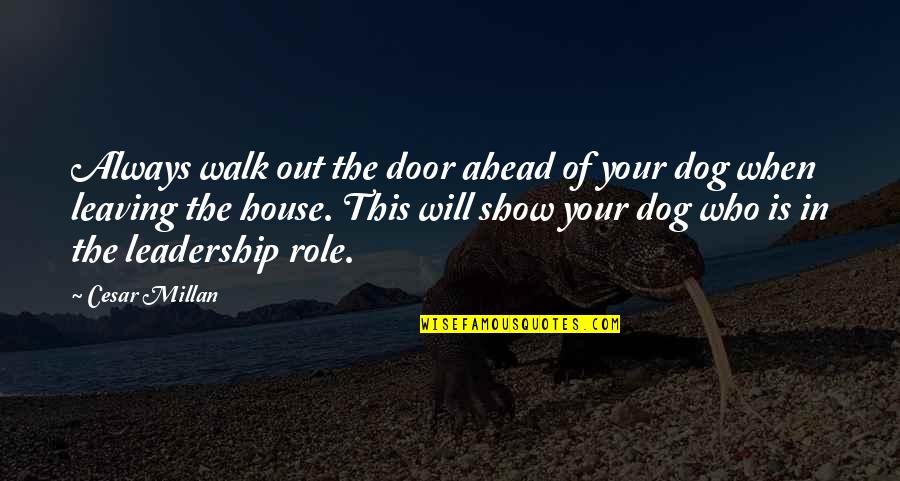 Time Being Friends Quotes By Cesar Millan: Always walk out the door ahead of your