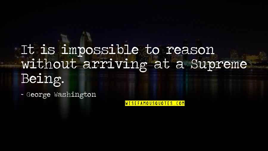 Time Being Friends Quotes By George Washington: It is impossible to reason without arriving at