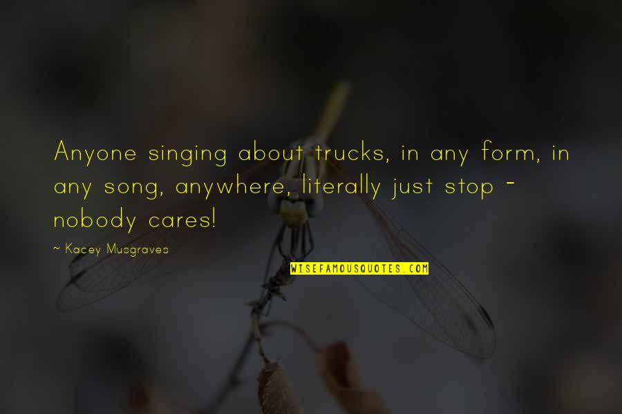 Time Being Friends Quotes By Kacey Musgraves: Anyone singing about trucks, in any form, in