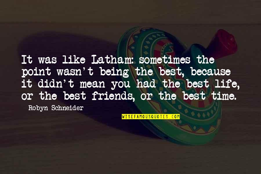Time Being Friends Quotes By Robyn Schneider: It was like Latham: sometimes the point wasn't