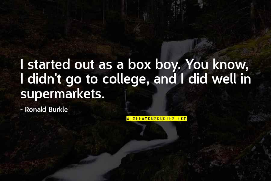 Time Being Friends Quotes By Ronald Burkle: I started out as a box boy. You