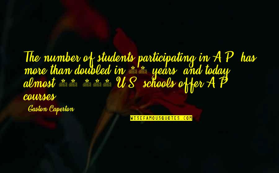 Time Changes Relationships Quotes By Gaston Caperton: The number of students participating in A.P. has