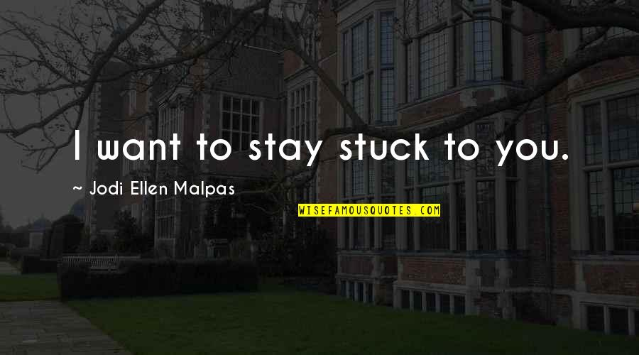 Time Changes Relationships Quotes By Jodi Ellen Malpas: I want to stay stuck to you.