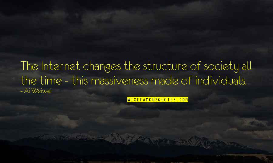 Time Changes Us Quotes By Ai Weiwei: The Internet changes the structure of society all