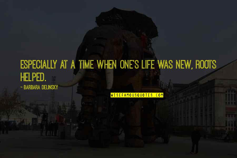 Time Changes Us Quotes By Barbara Delinsky: Especially at a time when one's life was