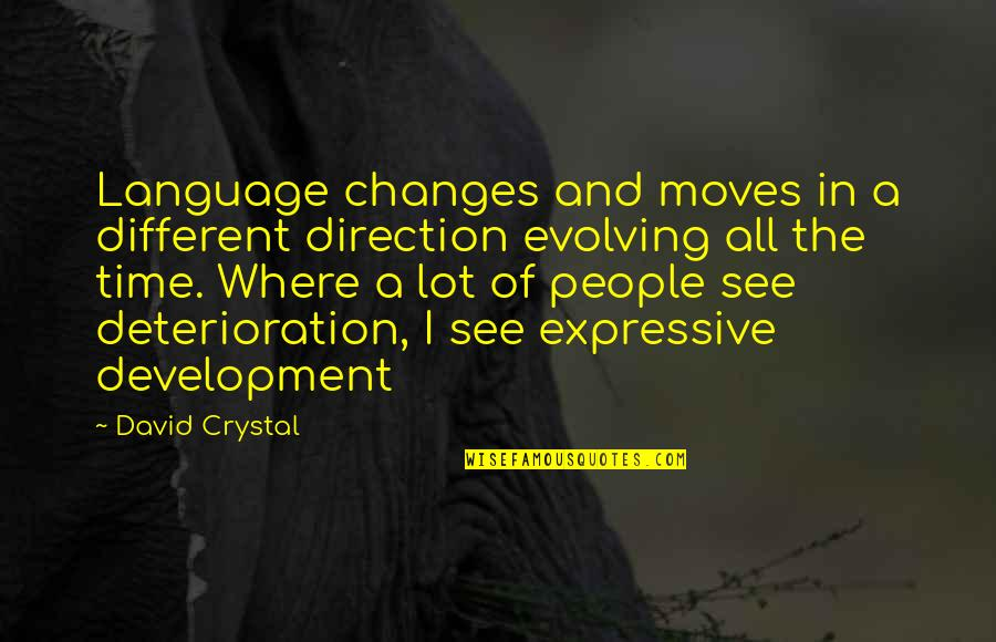 Time Changes Us Quotes By David Crystal: Language changes and moves in a different direction