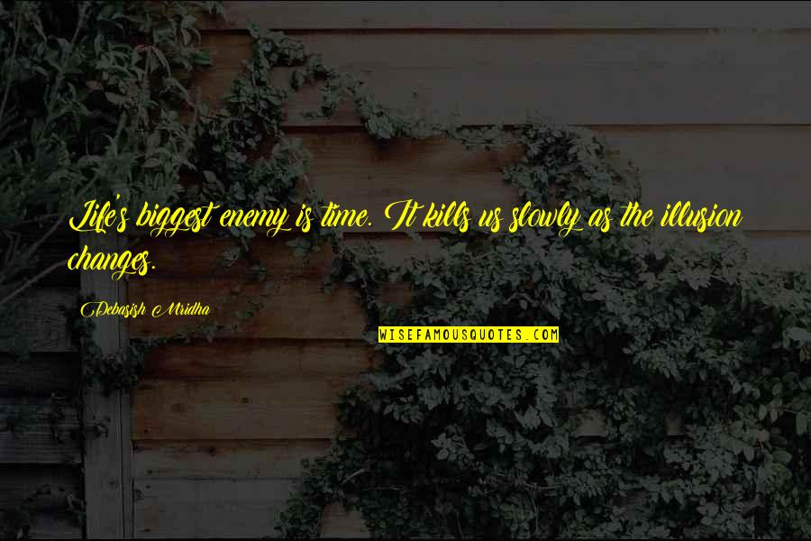 Time Changes Us Quotes By Debasish Mridha: Life's biggest enemy is time. It kills us