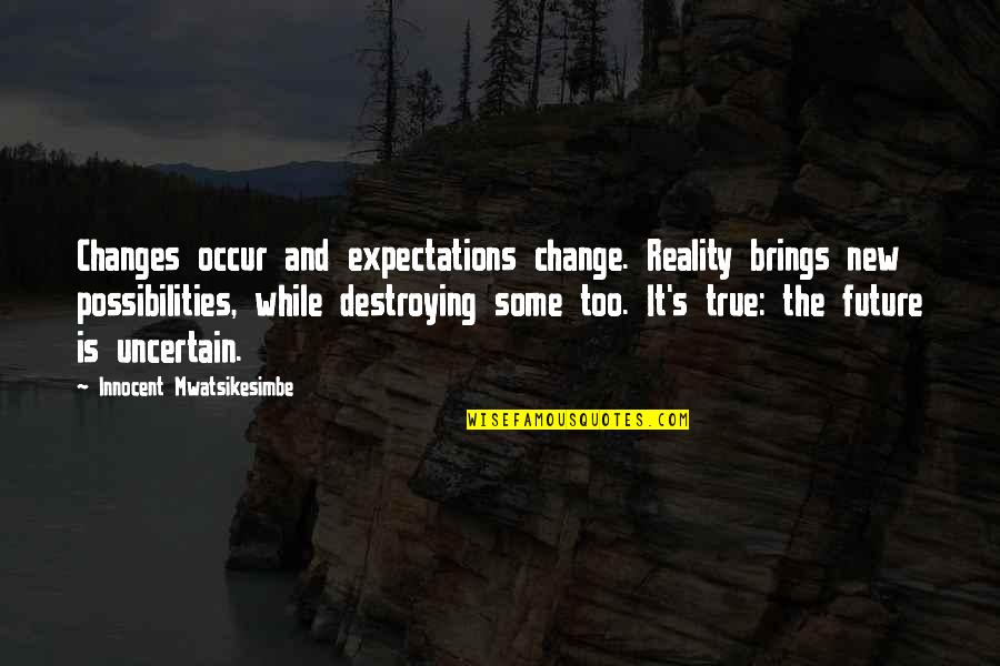 Time Changes Us Quotes By Innocent Mwatsikesimbe: Changes occur and expectations change. Reality brings new