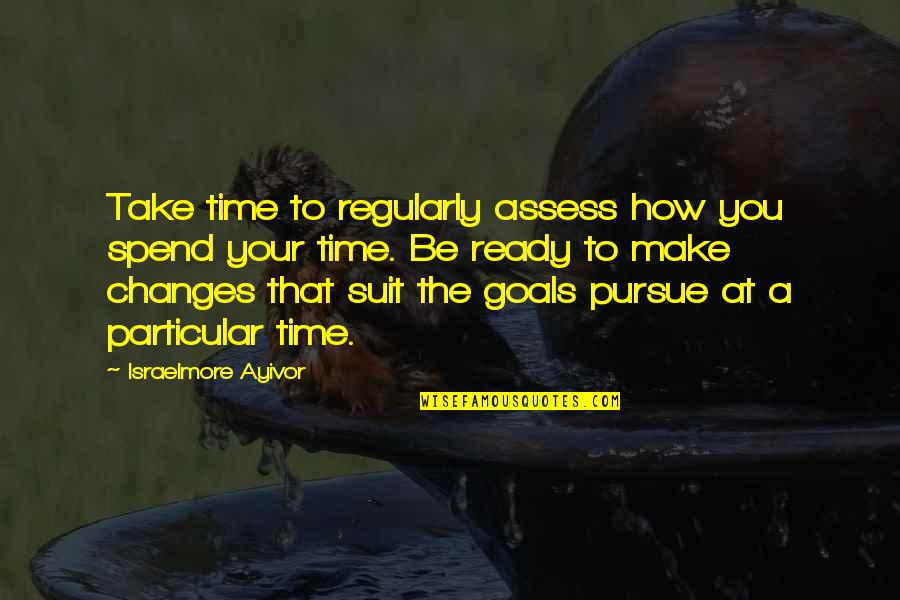 Time Changes Us Quotes By Israelmore Ayivor: Take time to regularly assess how you spend