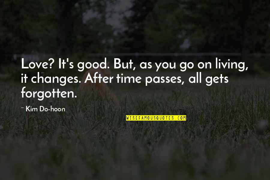 Time Changes Us Quotes By Kim Do-hoon: Love? It's good. But, as you go on