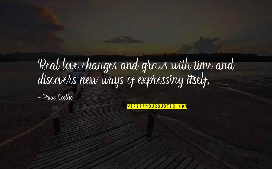 Time Changes Us Quotes By Paulo Coelho: Real love changes and grows with time and