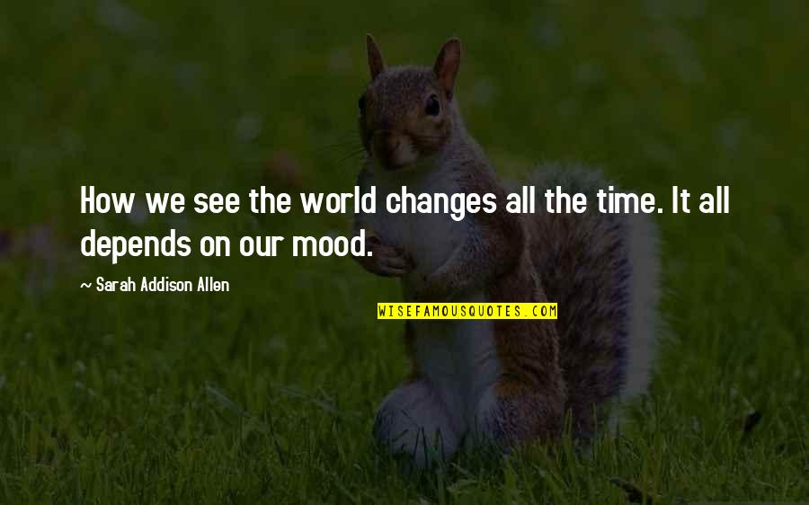 Time Changes Us Quotes By Sarah Addison Allen: How we see the world changes all the