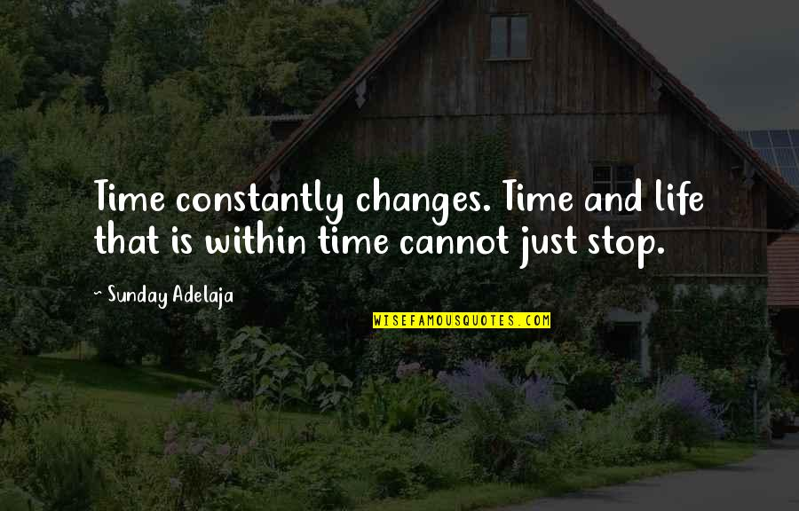 Time Changes Us Quotes By Sunday Adelaja: Time constantly changes. Time and life that is