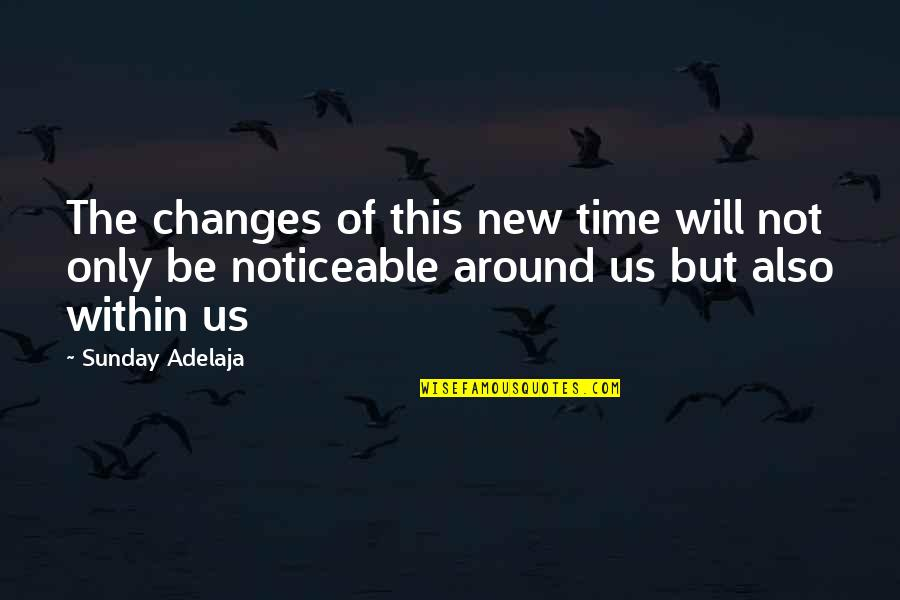 Time Changes Us Quotes By Sunday Adelaja: The changes of this new time will not