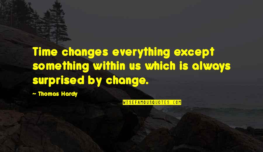 Time Changes Us Quotes By Thomas Hardy: Time changes everything except something within us which