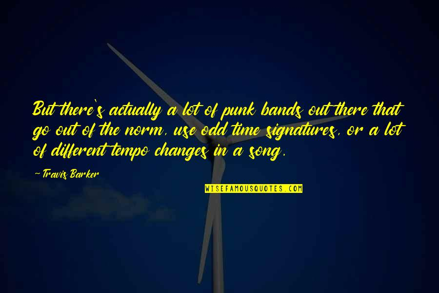 Time Changes Us Quotes By Travis Barker: But there's actually a lot of punk bands