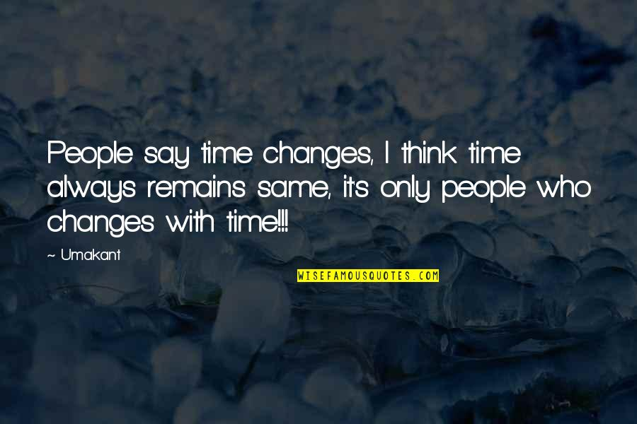 Time Changes Us Quotes By Umakant: People say time changes, I think time always