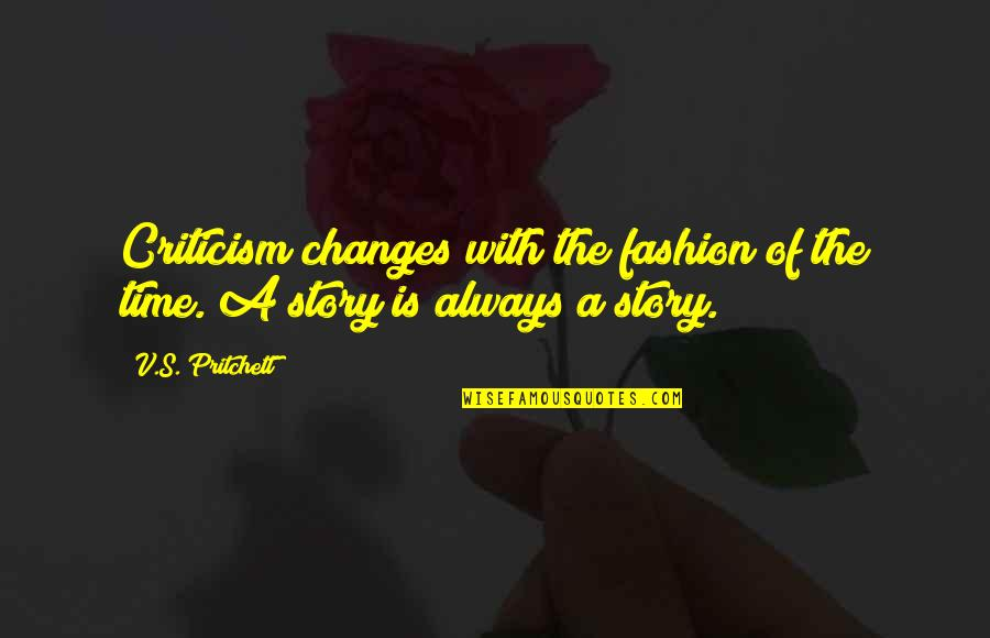 Time Changes Us Quotes By V.S. Pritchett: Criticism changes with the fashion of the time.