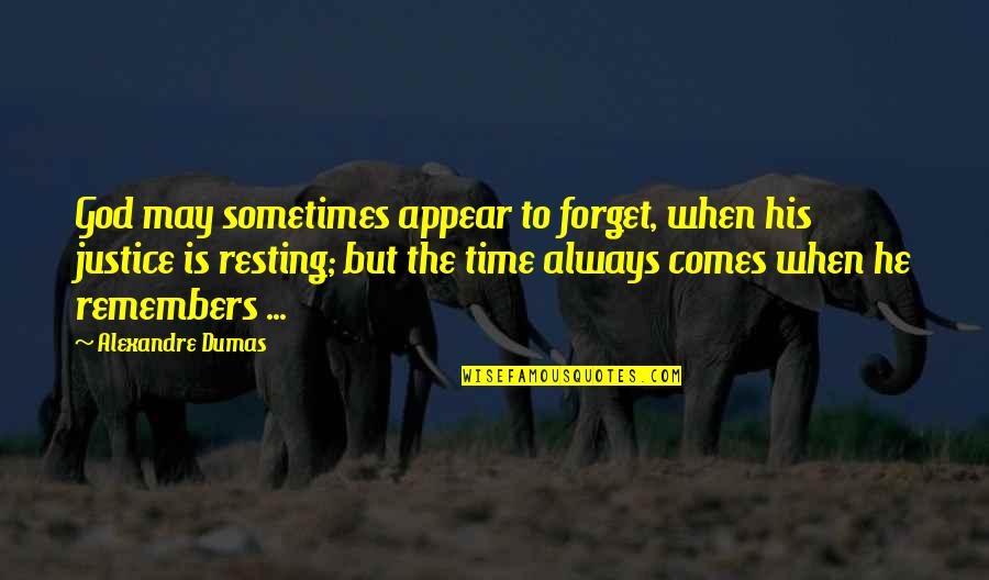 Time Comes Quotes By Alexandre Dumas: God may sometimes appear to forget, when his
